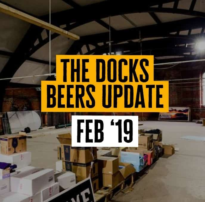 The Docks Beers update - Feb '19