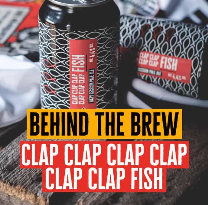 Behind the Brew - Clap Clap Clap Clap Clap Clap Fish